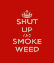 SHUT UP AND SMOKE WEED - Personalised Poster A1 size