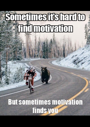 Sometimes it's hard to find motivation But sometimes motivation finds you - Personalised Poster A4 size