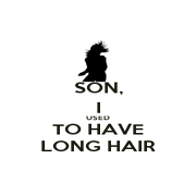 SON, I USED TO HAVE LONG HAIR - Personalised Poster A4 size