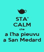 STA' CALM che a l'ha pieuvu a San Medard - Personalised Poster A4 size