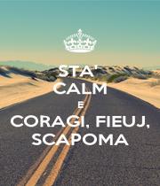 STA'  CALM E CORAGI, FIEUJ, SCAPOMA - Personalised Poster A4 size
