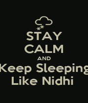 STAY CALM AND Keep Sleeping Like Nidhi  - Personalised Poster A1 size