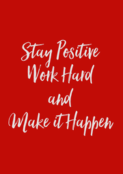 Stay Positive Work Hard and Make it Happen - Personalised Poster A4 size