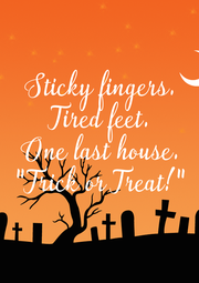 "Sticky fingers. Tired feet. One last house. ""Trick or Treat!"" - Personalised Poster A4 size"
