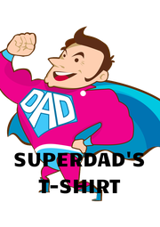 SUPERDAD'S T-SHIRT - Personalised Poster A4 size