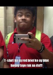 T-shirt ko ay red brief ko ay blue bagay tayo rak na itu!!! - Personalised Poster A4 size