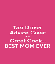 Taxi Driver Advice Giver and Great Cook... BEST MOM EVER - Personalised Poster A4 size