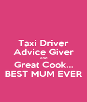 Taxi Driver Advice Giver and Great Cook... BEST MUM EVER - Personalised Poster A1 size