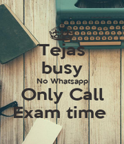 Tejas  busy  No Whatsapp Only Call Exam time  - Personalised Poster A1 size