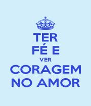 TER FÉ E VER CORAGEM NO AMOR - Personalised Poster A1 size
