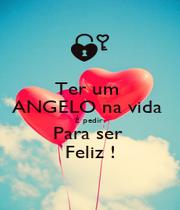 Ter um  ANGELO na vida  É pedir  Para ser  Feliz ! - Personalised Poster A1 size