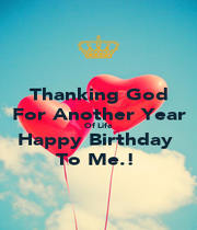 Thanking God For Another Year Of Life Happy Birthday  To Me.!  - Personalised Poster A1 size