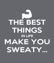 THE BEST THINGS IN LIFE MAKE YOU SWEATY... - Personalised Poster A4 size