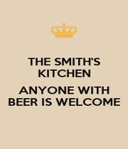 THE SMITH'S KITCHEN  ANYONE WITH BEER IS WELCOME - Personalised Poster A4 size