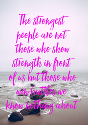The strongest people are not those who show strength in front of us but those who win battles we  know nothing about - Personalised Poster A4 size