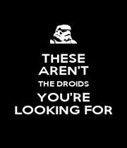 THESE AREN'T THE DROIDS YOU'RE LOOKING FOR - Personalised Poster A1 size