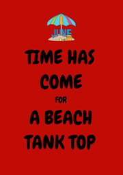 TIME HAS COME FOR A BEACH TANK TOP - Personalised Poster A1 size