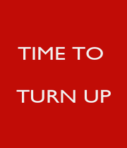 TIME TO    TURN UP  - Personalised Poster A4 size