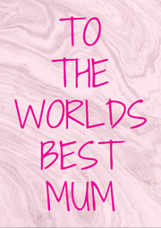TO THE WORLDS BEST MUM - Personalised Poster A4 size