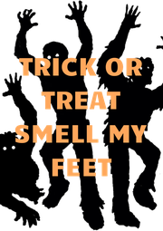 TRICK OR TREAT SMELL MY FEET  - Personalised Poster A4 size