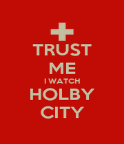 TRUST ME I WATCH HOLBY CITY - Personalised Poster A4 size