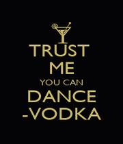 TRUST  ME YOU CAN DANCE -VODKA - Personalised Poster A4 size