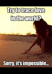 Try to trace love in the world? Sorry, it's impossible... - Personalised Poster A4 size