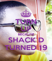 TURN UP BECAUSE SHACK D TURNED 19 - Personalised Poster A4 size