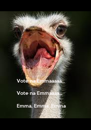 Vote na Emmaaaaa...