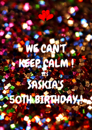WE CAN'T KEEP CALM ! IT'S SASKIA'S 50TH BIRTHDAY ! - Personalised Poster A1 size