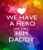 WE HAVE  A HERO WE CALL HIM DADDY - Personalised Poster A4 size