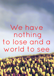 We have  nothing to lose and a world to see - Personalised Poster A4 size