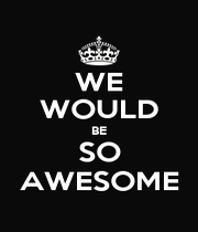WE WOULD BE SO AWESOME - Personalised Poster A1 size