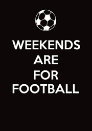 WEEKENDS ARE FOR FOOTBALL  - Personalised Poster A4 size