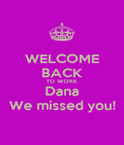 WELCOME BACK TO WORK Dana We missed you! - Personalised Poster A1 size