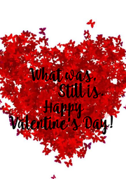 What was,            Still is. Happy Valentine's Day!  - Personalised Poster A4 size