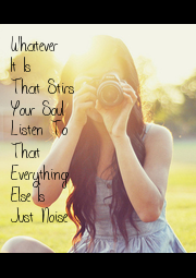 Whatever  It Is  That Stirs Your Soul  Listen To  That  Everything  Else Is  Just Noise - Personalised Poster A1 size