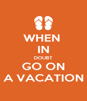 WHEN  IN DOUBT  GO ON A VACATION - Personalised Poster A4 size