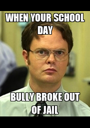 WHEN YOUR SCHOOL DAY BULLY BROKE OUT OF JAIL - Personalised Poster A4 size