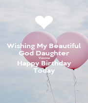 Wishing My Beautiful God Daughter Vonnie Happy Birthday Today - Personalised Poster A1 size