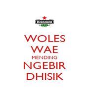 WOLES WAE MENDING NGEBIR DHISIK - Personalised Poster A4 size