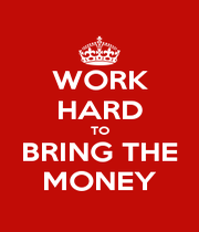 WORK HARD TO BRING THE MONEY - Personalised Poster A4 size
