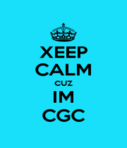 XEEP CALM CUZ IM CGC - Personalised Poster A1 size