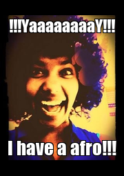 !!!YaaaaaaaaY!!! I have a afro!!! - Personalised Poster A1 size