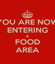 YOU ARE NOW ENTERING A FOOD AREA - Personalised Poster A1 size
