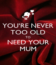 YOU'RE NEVER TOO OLD TO NEED YOUR MUM - Personalised Poster A4 size