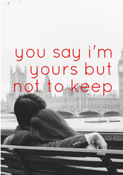you say i'm  yours but  not to keep   - Personalised Poster A4 size