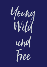 Young Wild and Free - Personalised Poster A1 size
