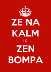 ZE NA KALM IK ZEN BOMPA - Personalised Poster A4 size