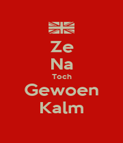 Ze Na Toch Gewoen Kalm - Personalised Poster A1 size